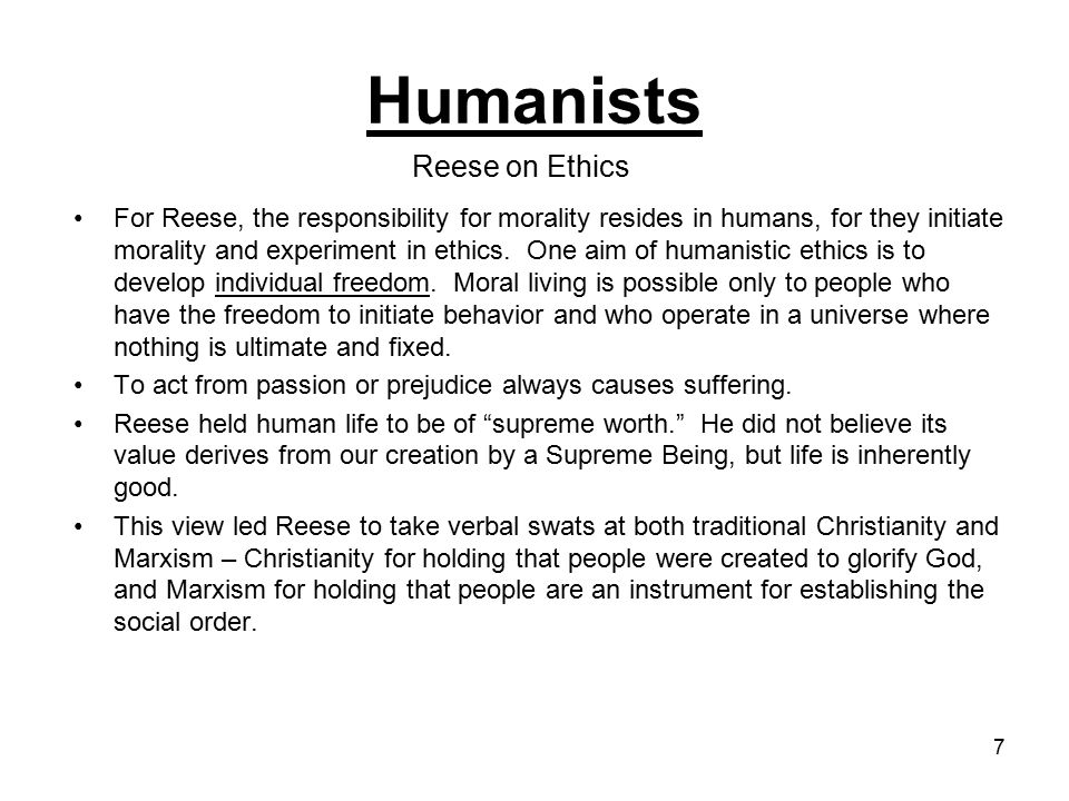 7 For Reese, the responsibility for morality resides in humans, for they initiate morality and experiment in ethics.