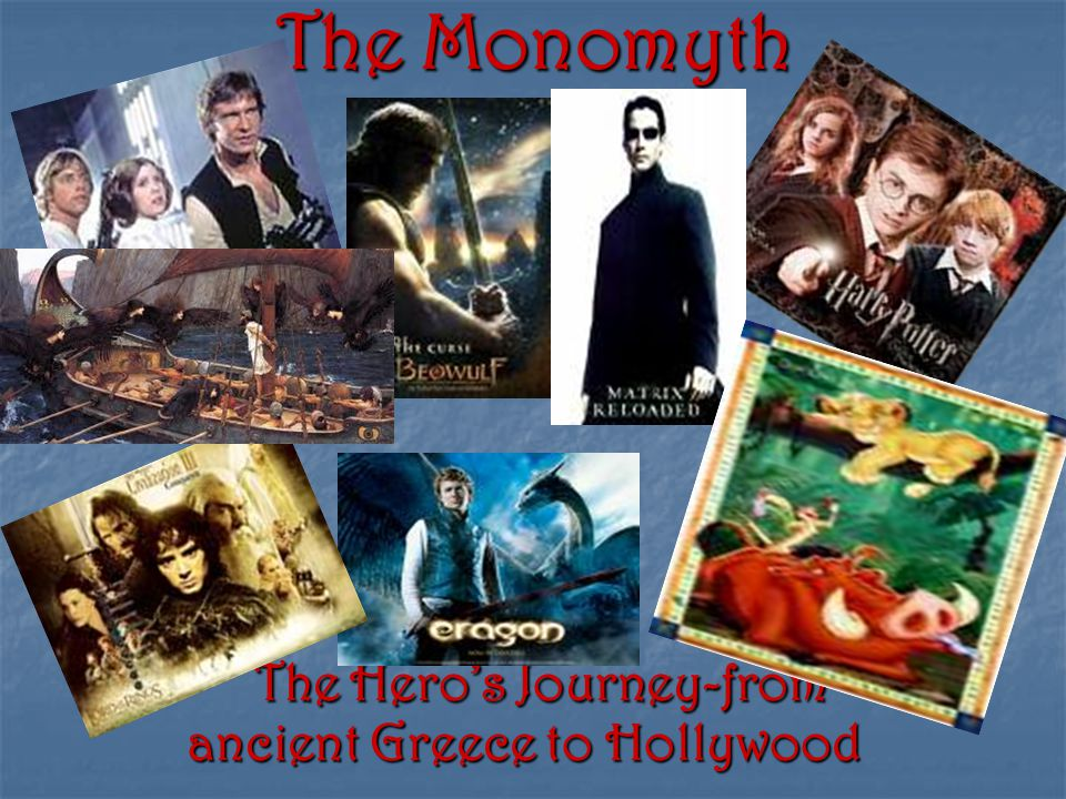 The Monomyth The Hero's Journey-from ancient Greece to Hollywood The Hero's Journey-from ancient Greece to Hollywood
