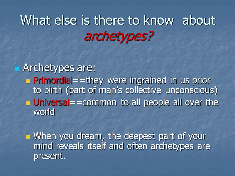 What else is there to know about archetypes.