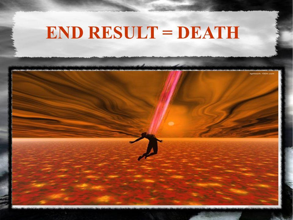 END RESULT = DEATH