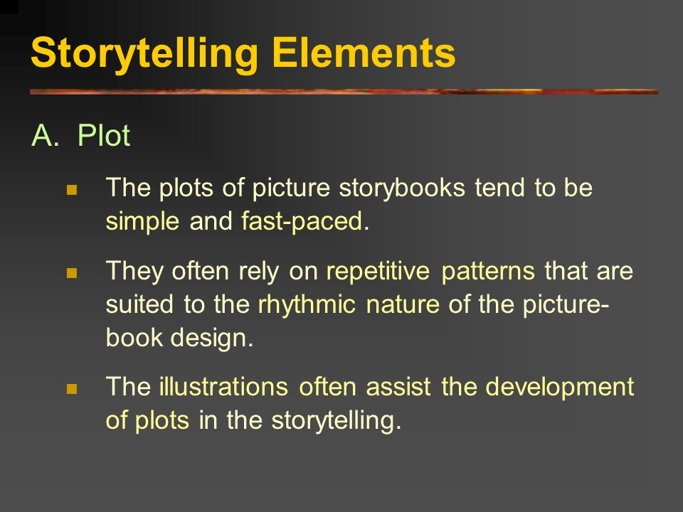 Storytelling Elements B.Character Characterization in picture books is simple.