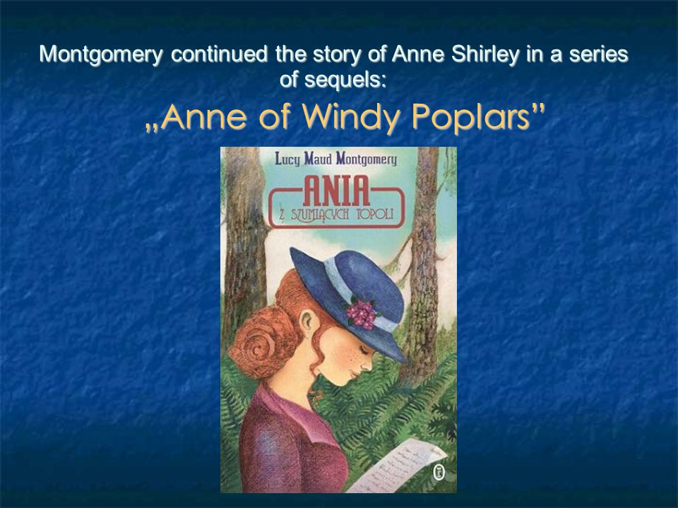 "Montgomery continued the story of Anne Shirley in a series of sequels: ""Anne of the Island"