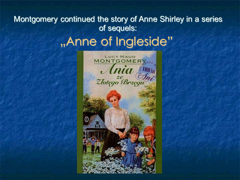 "Montgomery continued the story of Anne Shirley in a series of sequels: ""Anne's House of Dreams"