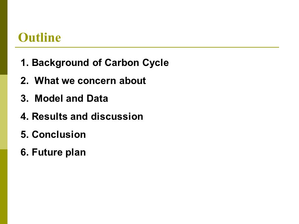 Outline 1.Background of Carbon Cycle 2. What we concern about 3.