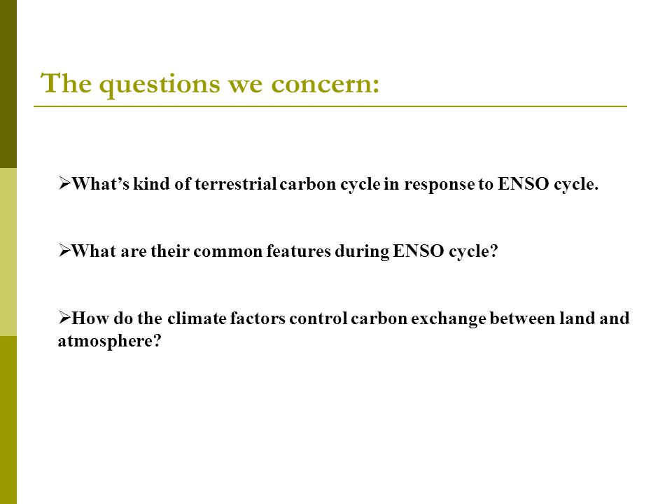 The questions we concern:  What's kind of terrestrial carbon cycle in response to ENSO cycle.