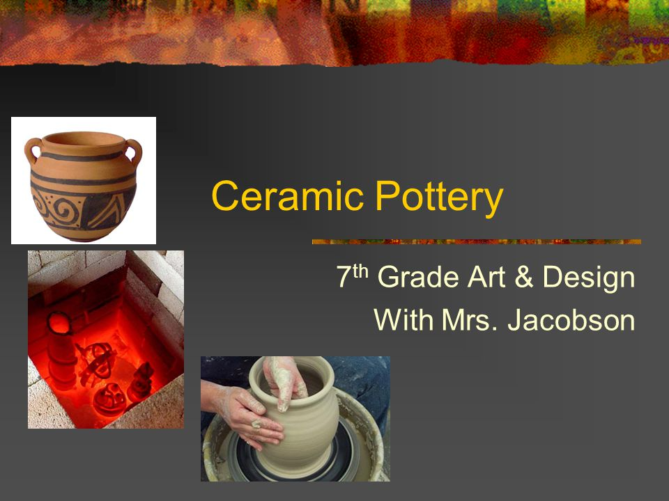 Ceramic Pottery 7 th Grade Art & Design With Mrs. Jacobson