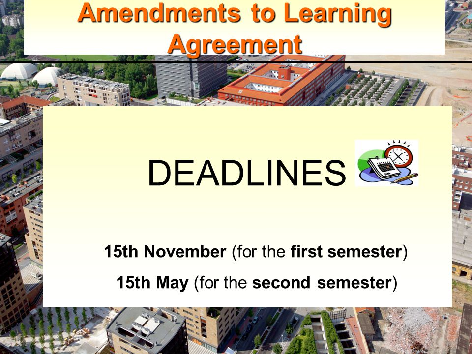 Amendments to Learning Agreement DEADLINES 15th November (for the first semester) 15th May (for the second semester)