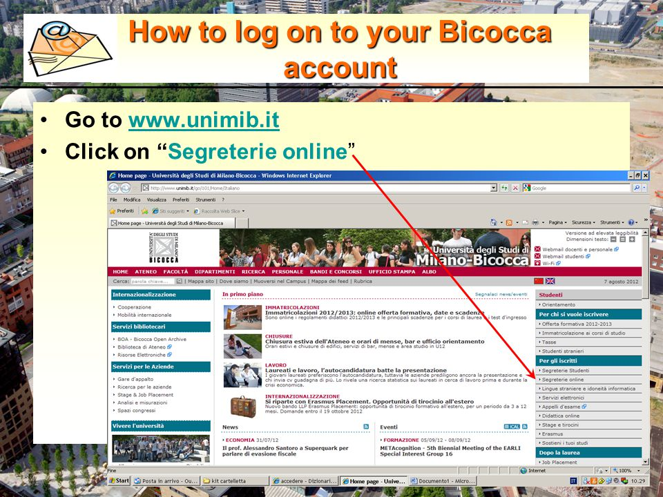 How to log on to your Bicocca account Go to www.unimib.itwww.unimib.it Click on Segreterie online