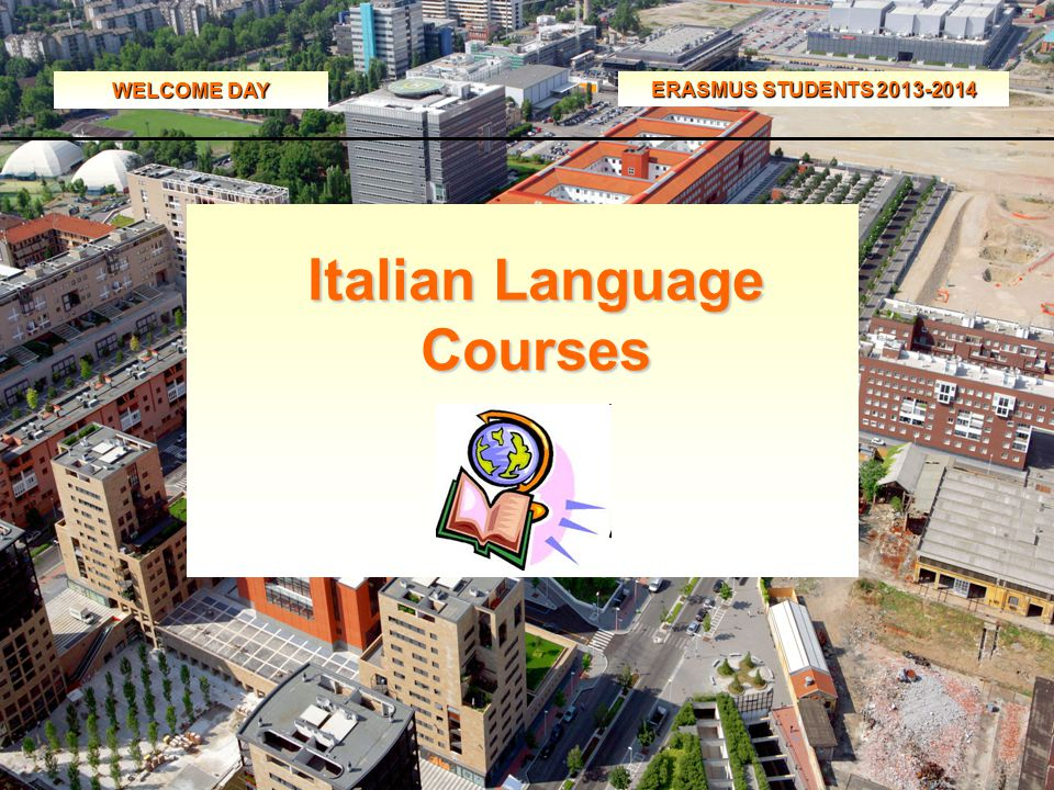 WELCOME DAY ERASMUS STUDENTS 2013-2014 Italian Language Courses