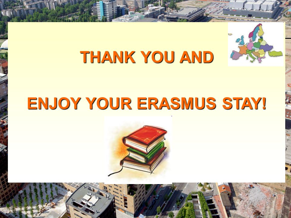 THANK YOU AND ENJOY YOUR ERASMUS STAY!