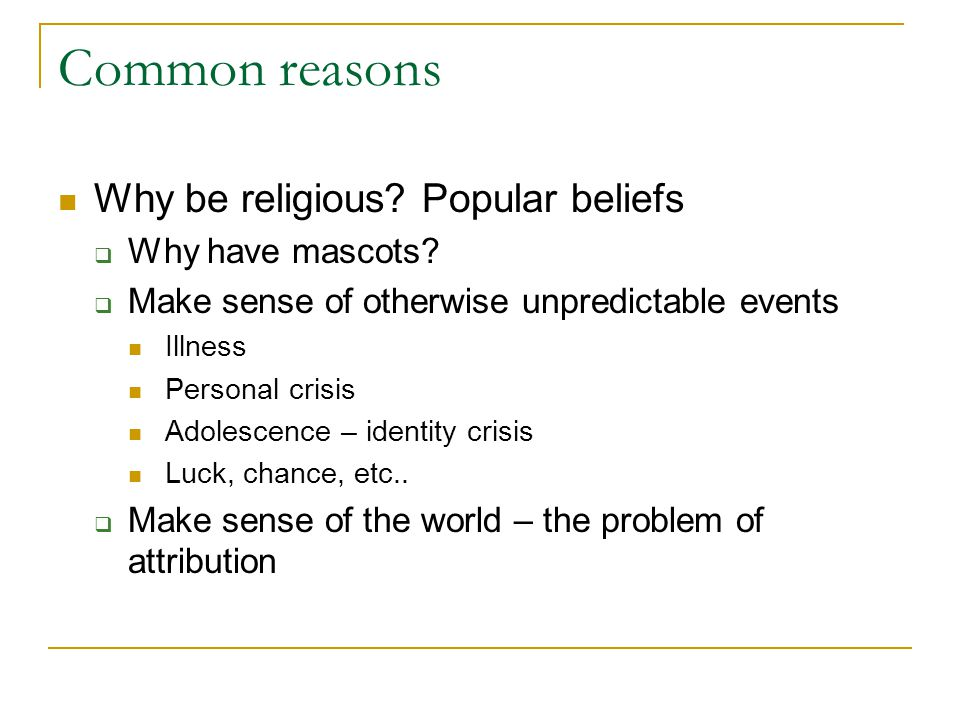 Common reasons Why be religious.Popular beliefs  Why have mascots.