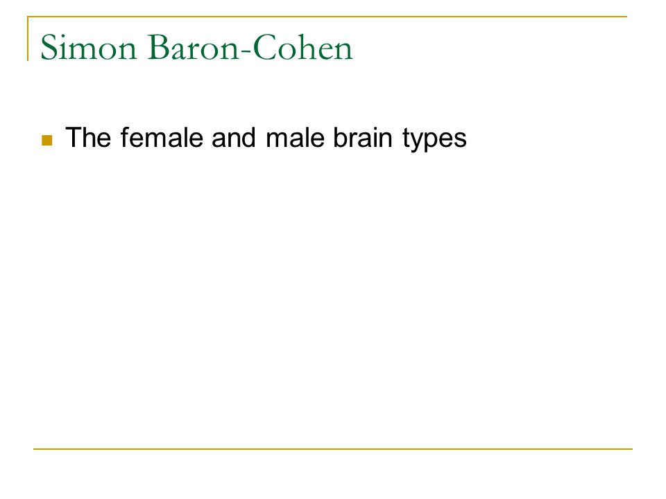 Simon Baron-Cohen The female and male brain types