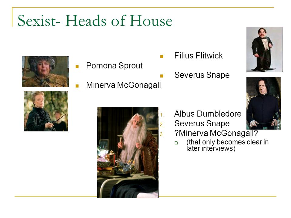 Sexist- Heads of House Pomona Sprout Minerva McGonagall Filius Flitwick Severus Snape 1.