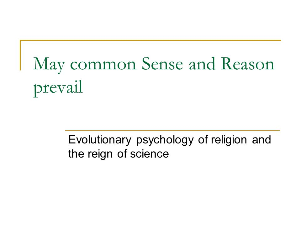 May common Sense and Reason prevail Evolutionary psychology of religion and the reign of science