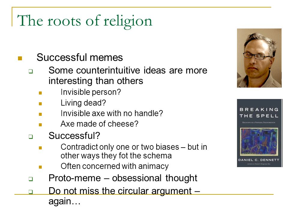 The roots of religion Successful memes  Some counterintuitive ideas are more interesting than others Invisible person.