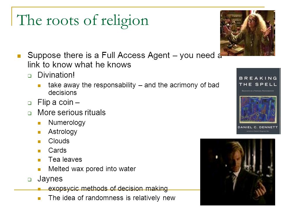 The roots of religion Suppose there is a Full Access Agent – you need a link to know what he knows  Divination.