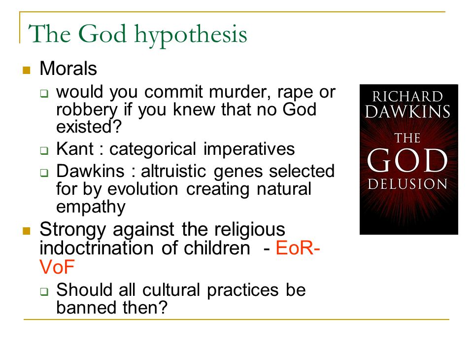 The God hypothesis Morals  would you commit murder, rape or robbery if you knew that no God existed.