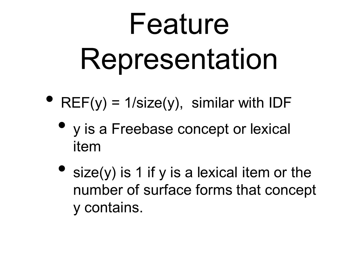 Feature Representation REF(y) = 1/size(y), similar with IDF y is a Freebase concept or lexical item size(y) is 1 if y is a lexical item or the number of surface forms that concept y contains.