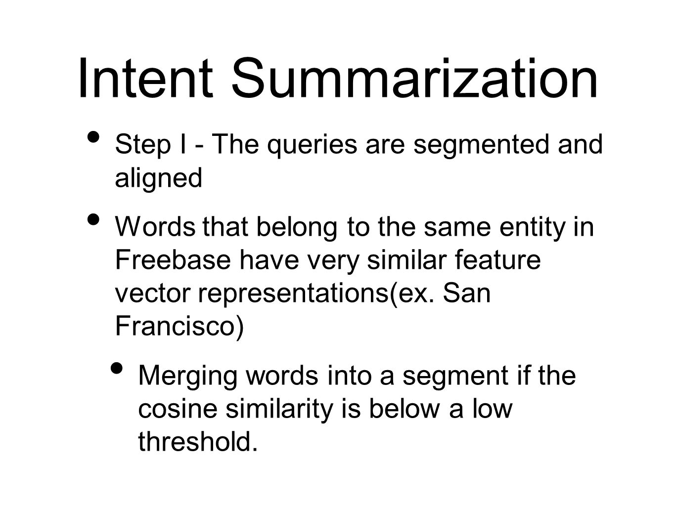 Intent Summarization Step I - The queries are segmented and aligned Words that belong to the same entity in Freebase have very similar feature vector representations(ex.