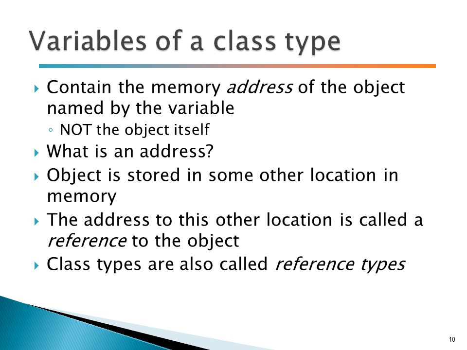  Contain the memory address of the object named by the variable ◦ NOT the object itself  What is an address.