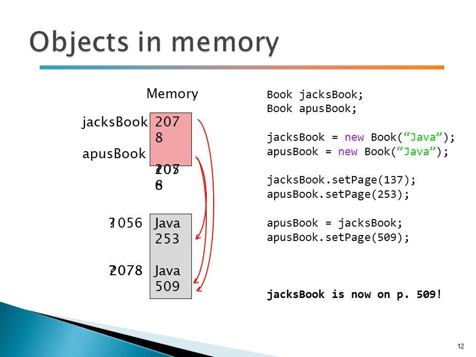 """12 jacksBook apusBook ???? Memory Book jacksBook; Book apusBook; jacksBook = new Book(""""Java""""); apusBook = new Book(""""Java""""); jacksBook.setPage(137); ap"""