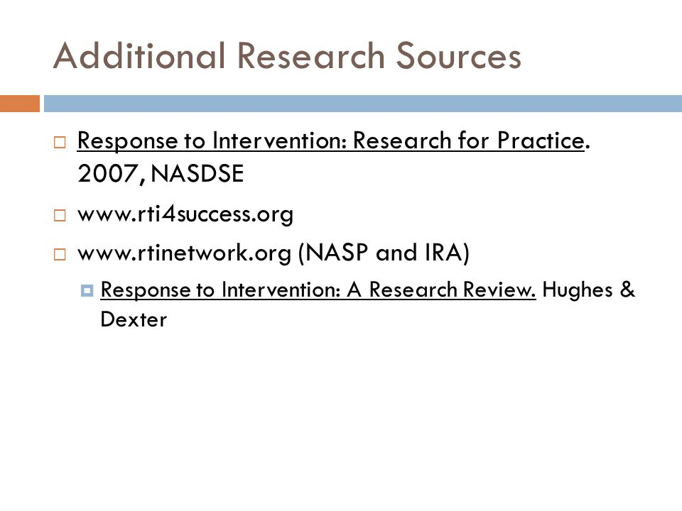 Additional Research Sources  Response to Intervention: Research for Practice.