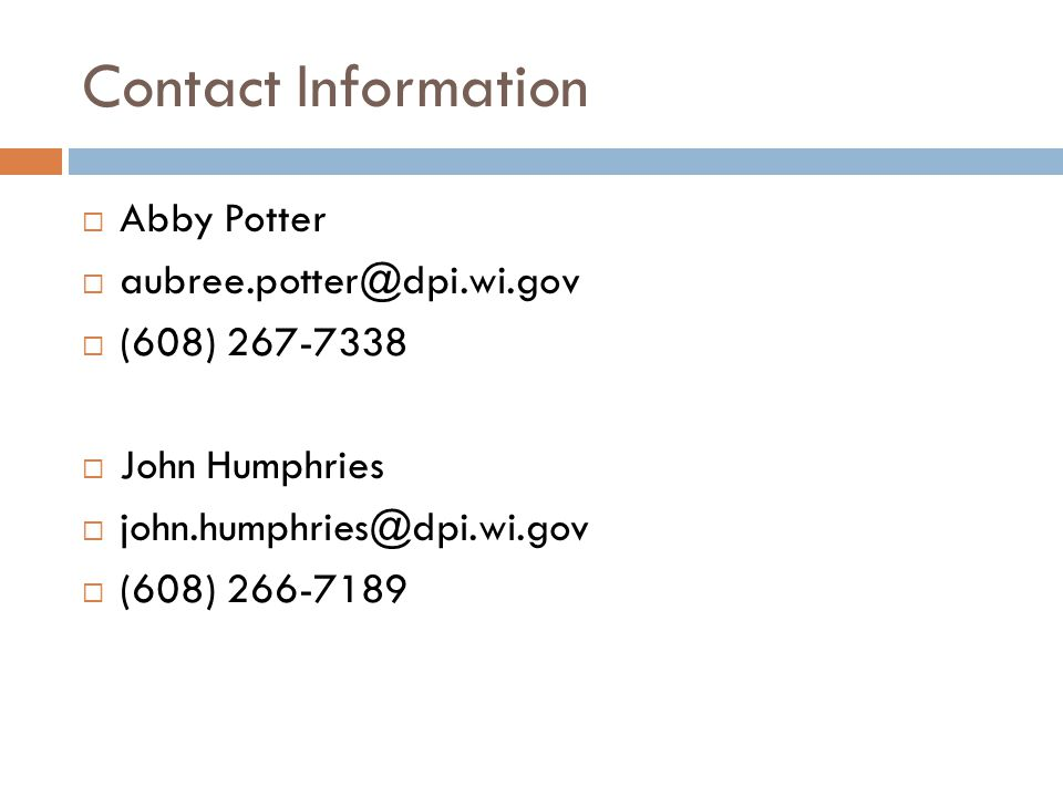 Contact Information  Abby Potter  aubree.potter@dpi.wi.gov  (608) 267-7338  John Humphries  john.humphries@dpi.wi.gov  (608) 266-7189