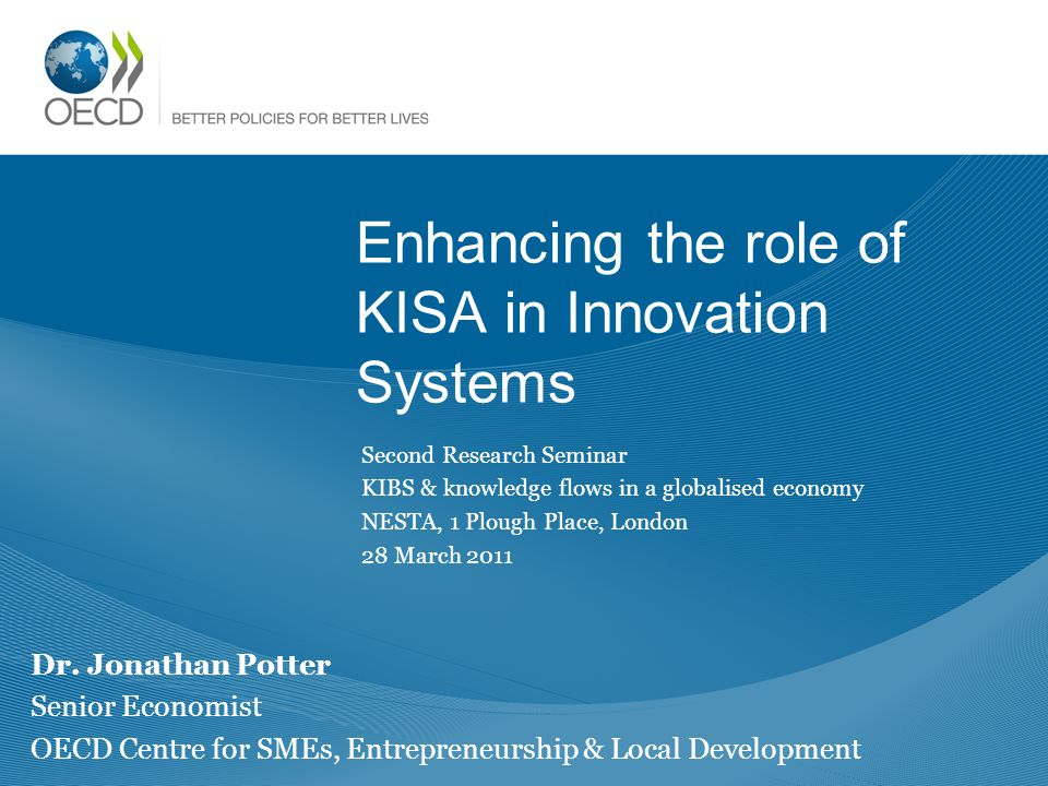 Presentation Structure 1.Outline of OECD KISA work 2.KISA and KIBS: nature and trends 3.The role of KISA in innovation systems 4.Policy suggestions