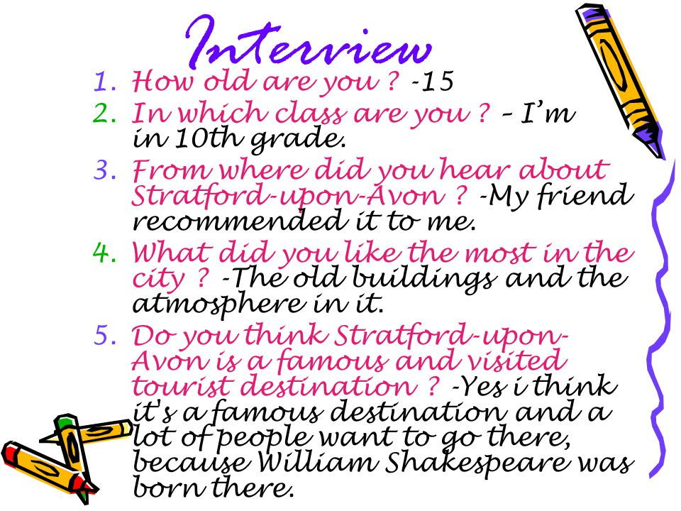 Interview 1.How old are you . -15 2.In which class are you .