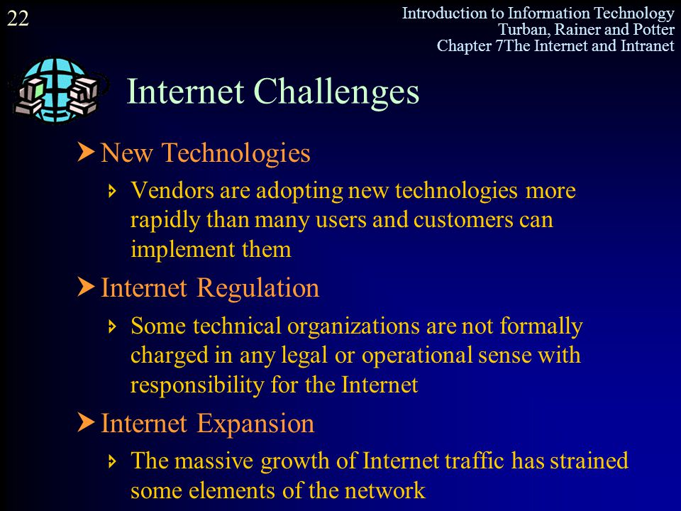 Introduction to Information Technology Turban, Rainer and Potter Chapter 7The Internet and Intranet 22 Internet Challenges  New Technologies  Vendor