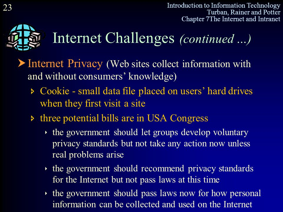 Introduction to Information Technology Turban, Rainer and Potter Chapter 7The Internet and Intranet 23 Internet Challenges (continued …)  Internet Pr