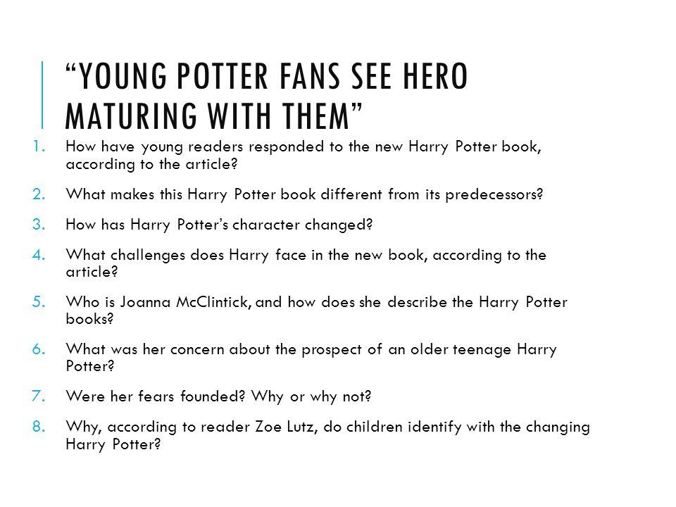 """YOUNG POTTER FANS SEE HERO MATURING WITH THEM"" 1.How have young readers responded to the new Harry Potter book, according to the article? 2.What make"