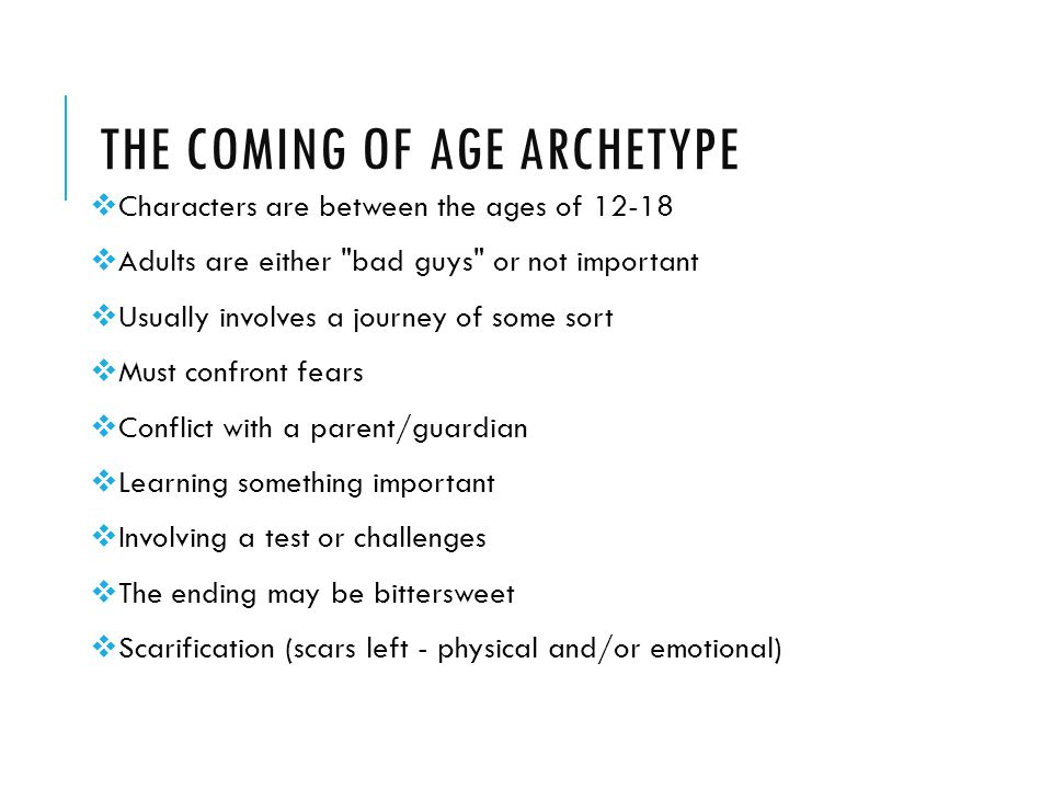 THE COMING OF AGE ARCHETYPE  Characters are between the ages of 12-18  Adults are either