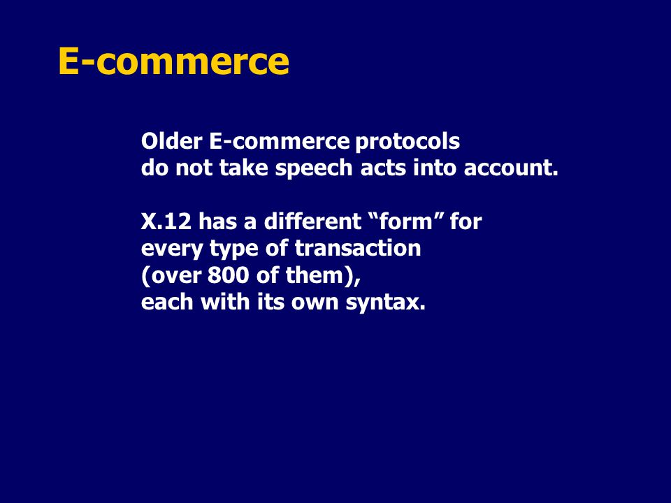 E-commerce Older E-commerce protocols do not take speech acts into account.