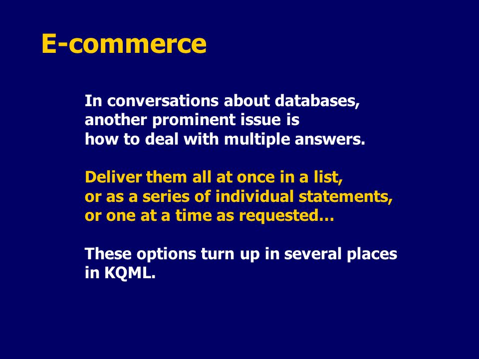 E-commerce In conversations about databases, another prominent issue is how to deal with multiple answers.