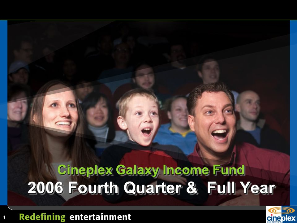 1 Cineplex Galaxy Income Fund 2006 Fourth Quarter & Full Year