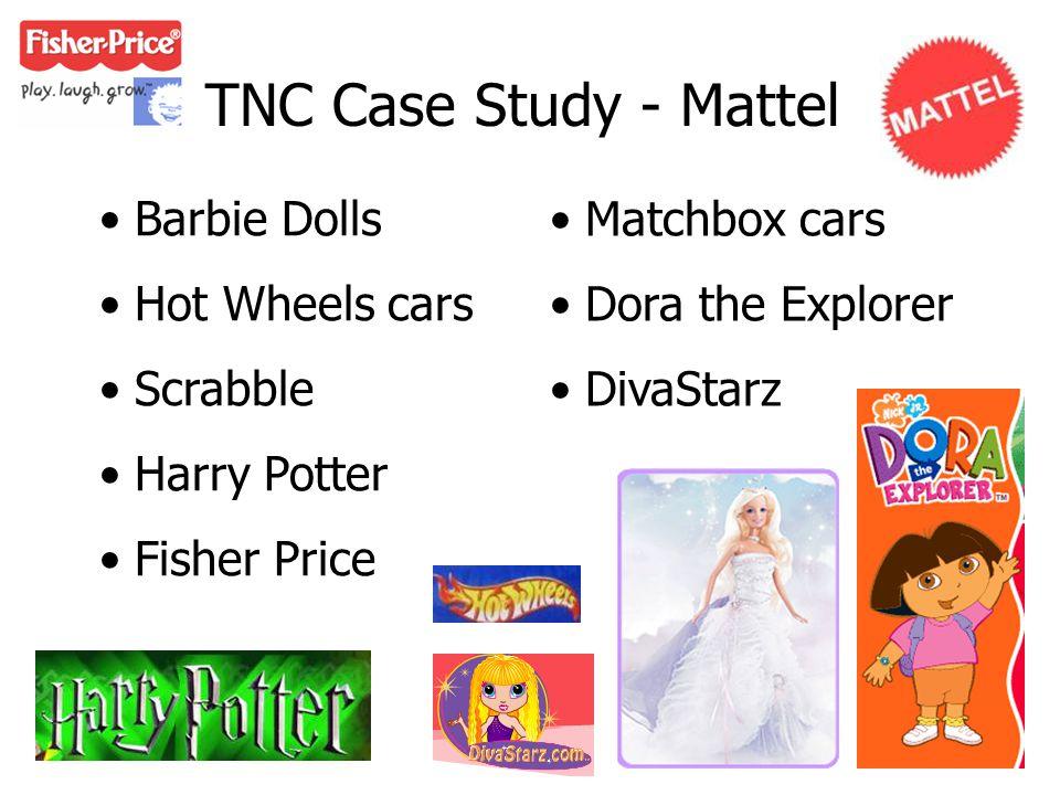 TNC Case Study - Mattel Barbie Dolls Hot Wheels cars Scrabble Harry Potter Fisher Price Matchbox cars Dora the Explorer DivaStarz