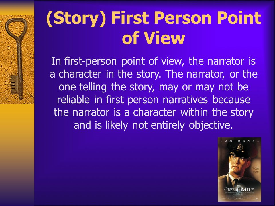 Point of View (Story) Author's choice of narrator for a story A story can be told in many different ways *1 st Person Point of View *2 nd Person Point of View *3 rd Person Limited Point of View *3 rd Person Omniscient Point of View
