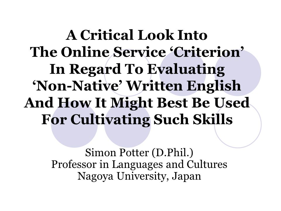 'Criterion' as a Device to Evaluate and to Improve Skills in Written English (8) Problems, whether termed 'biases' or something else, were therefore detected to exist from consulting the main website about 'Criterion.' Even though the website seemed to serve as a promotional advertisement, an impression received was that ETS did feel that valid concerns needed to be addressed and, in a sense, that potential users ought to be alerted to its limitations.