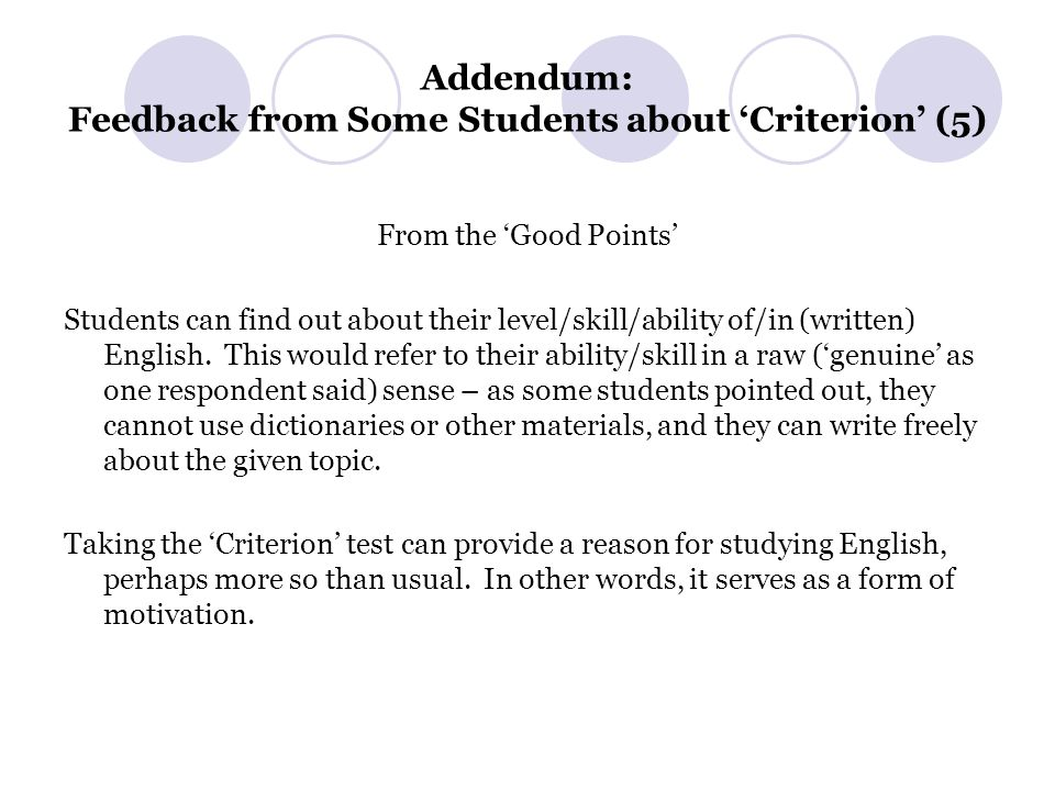 Addendum: Feedback from Some Students about 'Criterion' (5) From the 'Good Points' Students can find out about their level/skill/ability of/in (written) English.