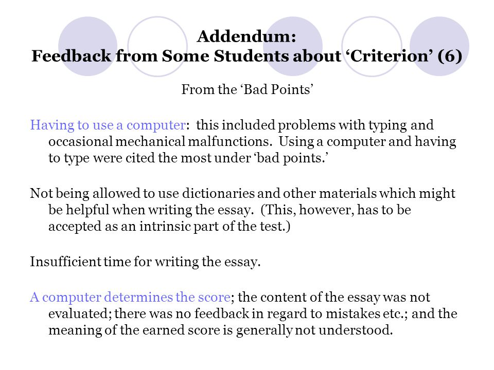 Addendum: Feedback from Some Students about 'Criterion' (6) From the 'Bad Points' Having to use a computer: this included problems with typing and occasional mechanical malfunctions.