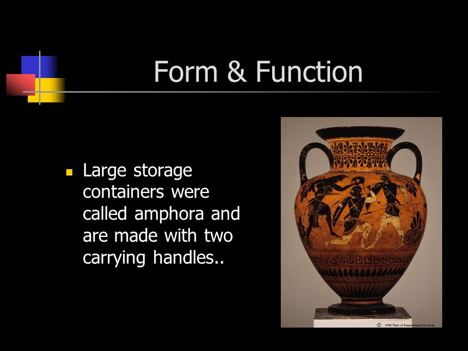 Form & Function Large storage containers were called amphora and are made with two carrying handles..