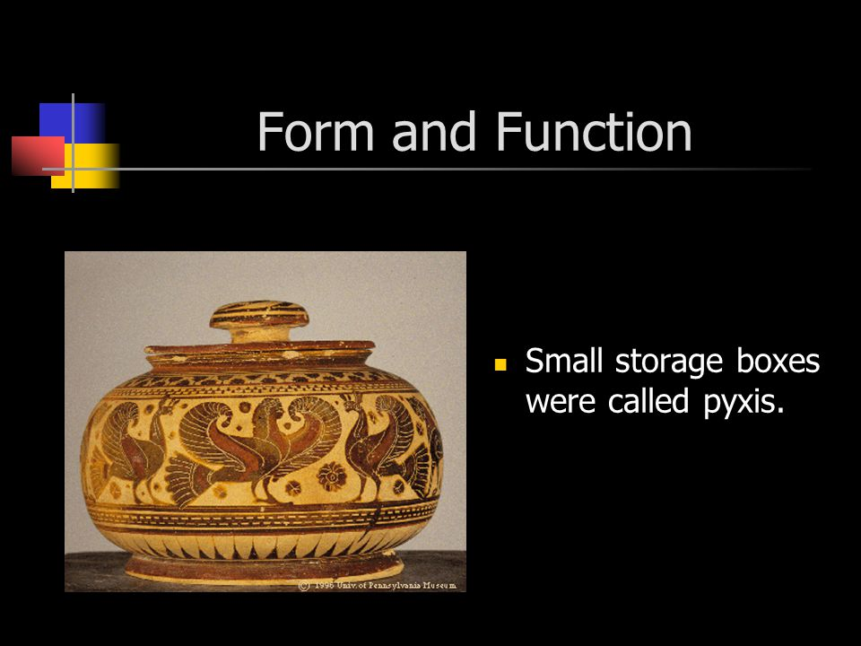 Form and Function Small storage boxes were called pyxis.