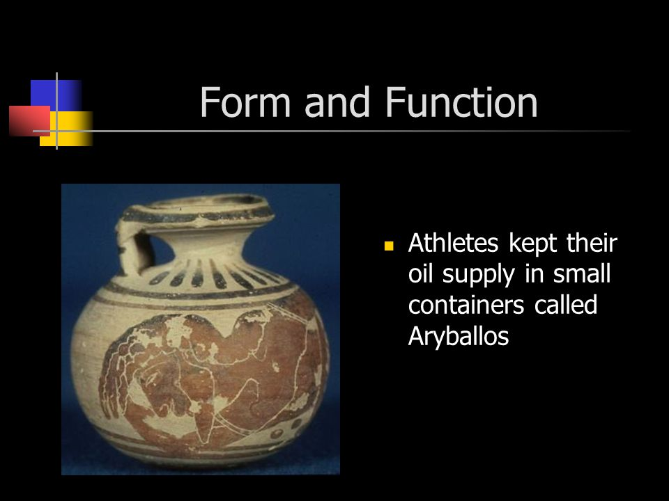 Form and Function Athletes kept their oil supply in small containers called Aryballos