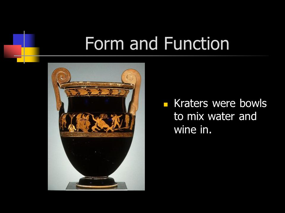 Form and Function Kraters were bowls to mix water and wine in.