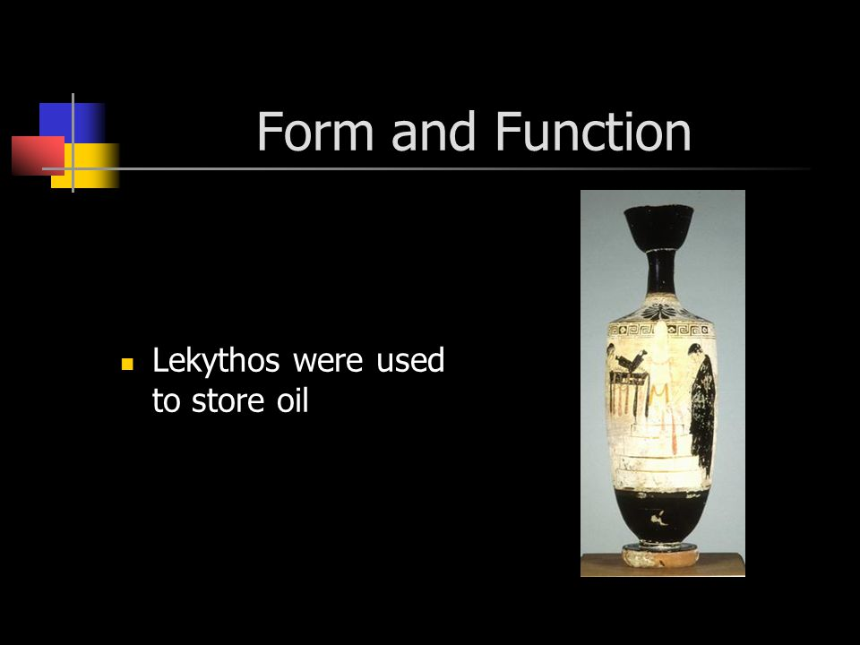 Form and Function Lekythos were used to store oil