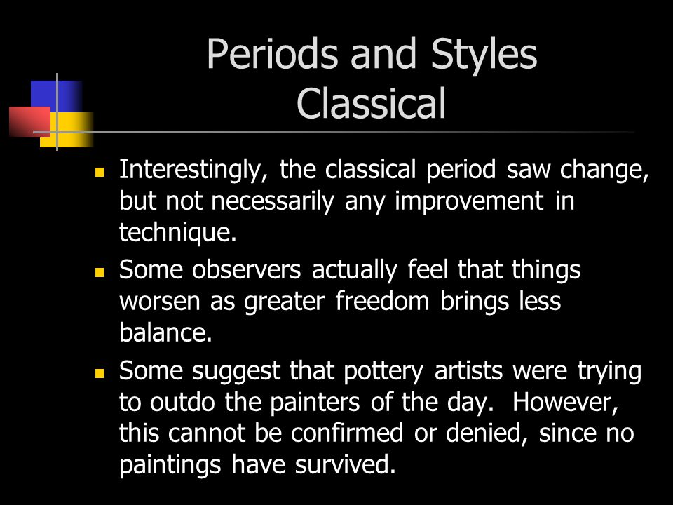 Periods and Styles Classical Interestingly, the classical period saw change, but not necessarily any improvement in technique.