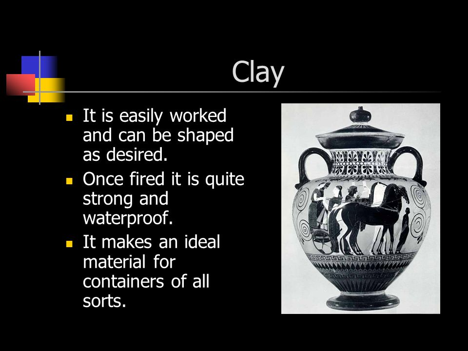 Clay It is easily worked and can be shaped as desired.