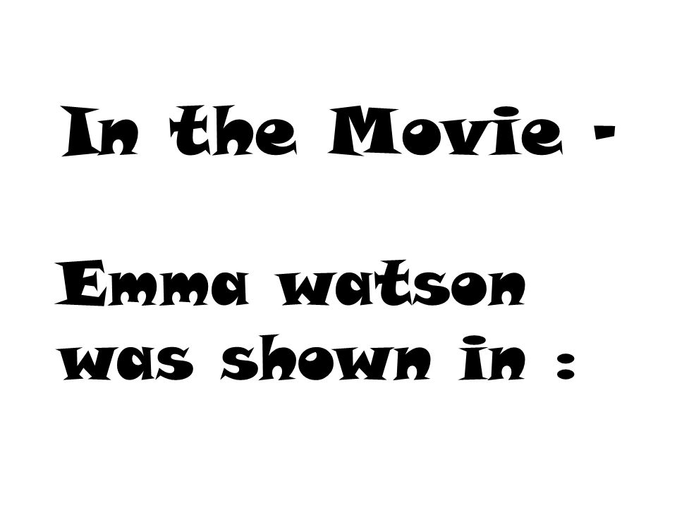 In the Movie - Emma watson was shown in :