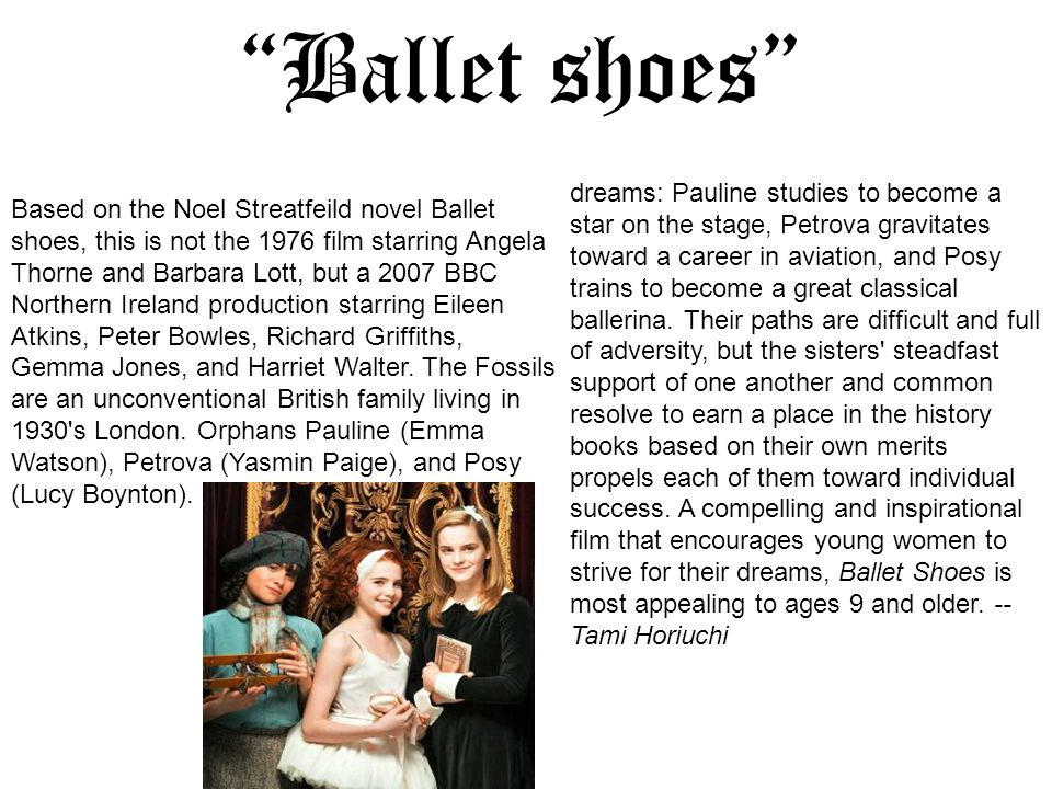 Ballet shoes dreams: Pauline studies to become a star on the stage, Petrova gravitates toward a career in aviation, and Posy trains to become a great classical ballerina.